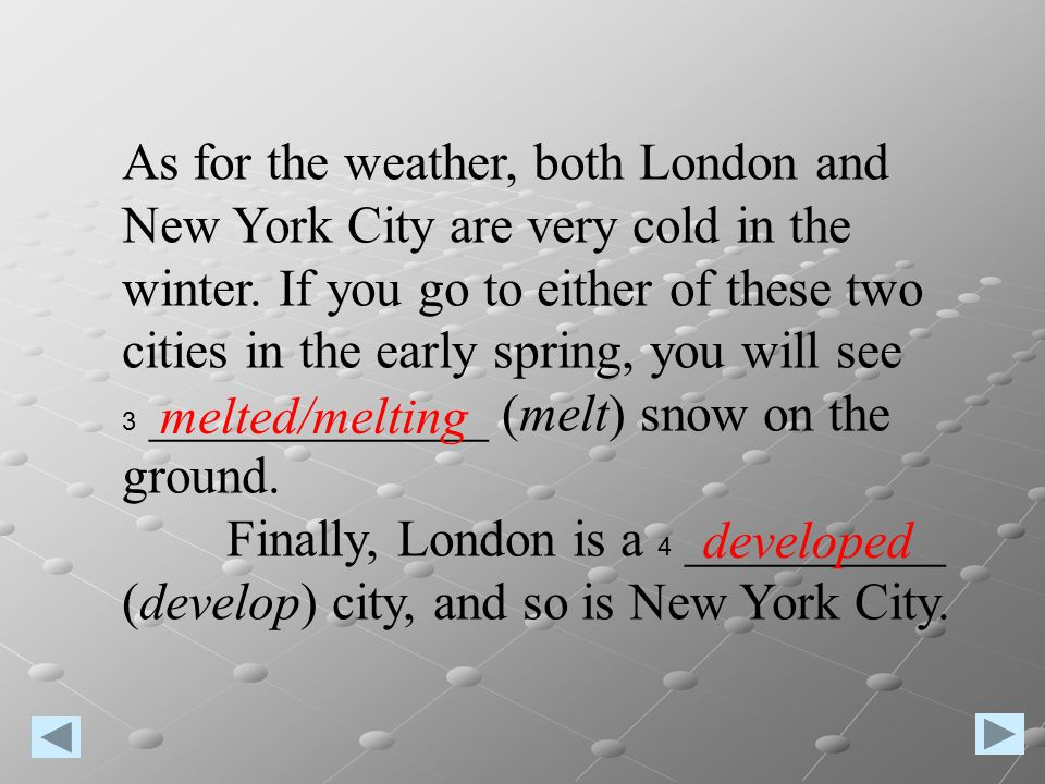 As for the weather, both London and New York City are very cold in the winter. If you go to either of these two cities in the early spring, you will see