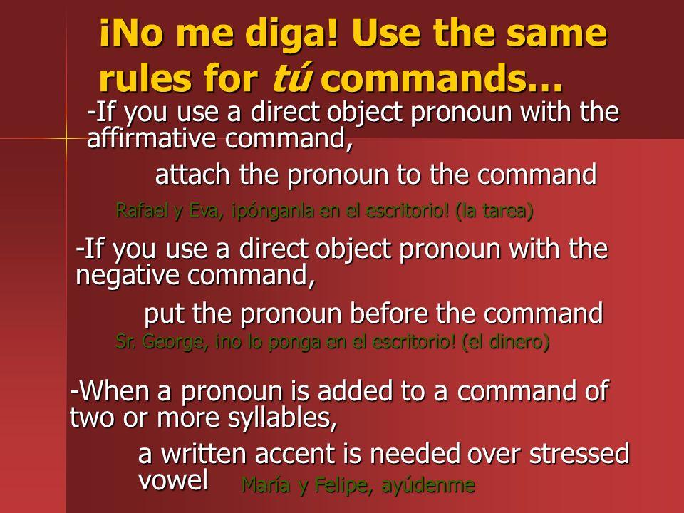 ¡No me diga! Use the same rules for tú commands…