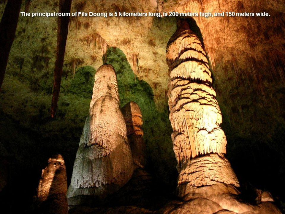 The principal room of Fils Doong is 5 kilometers long, is 200 meters high, and 150 meters wide.