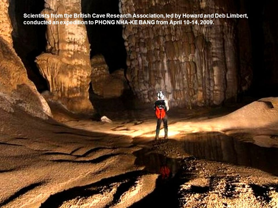 Scientists from the British Cave Research Association, led by Howard and Deb Limbert, conducted an expedition to PHONG NHA-KE BANG from April 10-14, 2009.