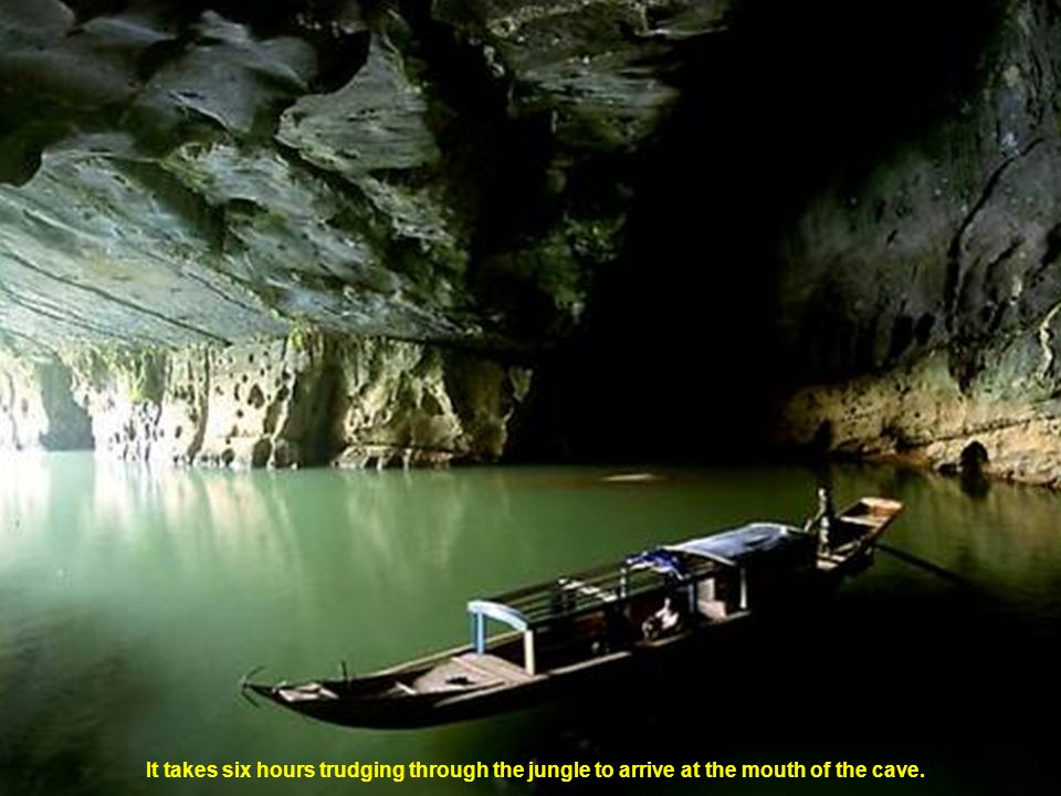 It takes six hours trudging through the jungle to arrive at the mouth of the cave.