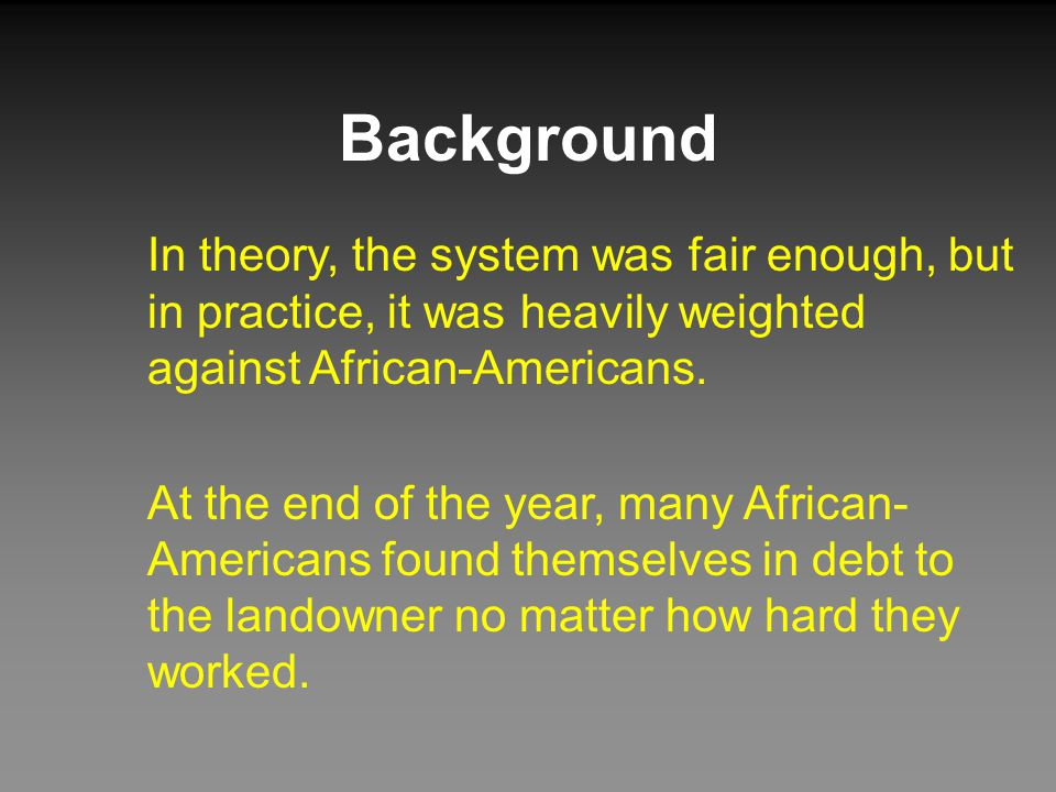Background In theory, the system was fair enough, but in practice, it was heavily weighted against African-Americans.