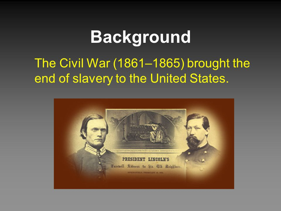 Background The Civil War (1861–1865) brought the end of slavery to the United States.