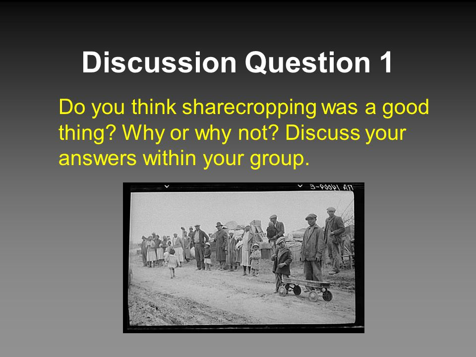 Discussion Question 1 Do you think sharecropping was a good thing.