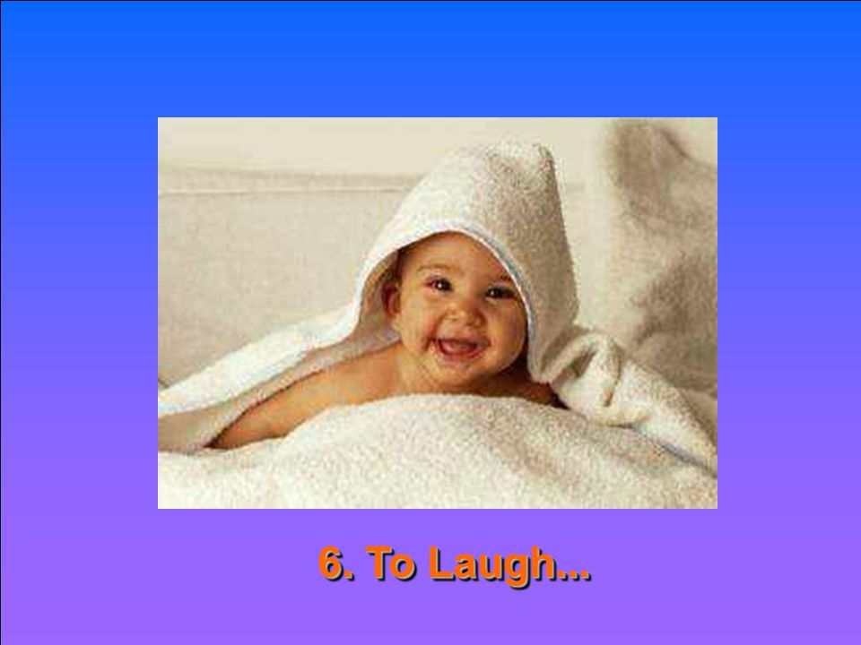 6. To Laugh...