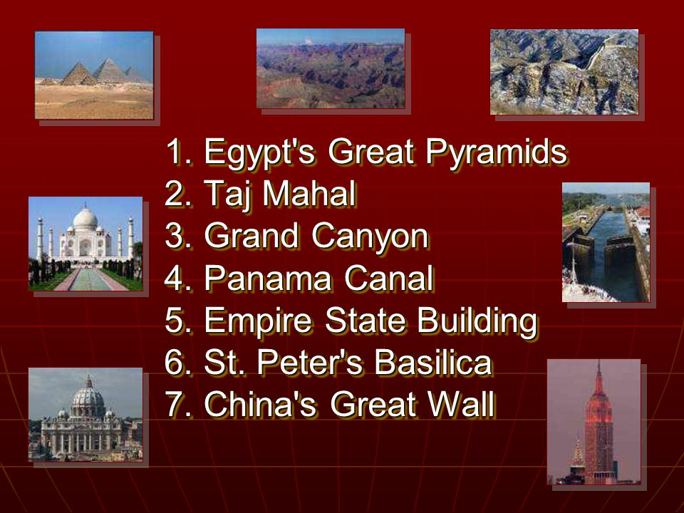 1. Egypt s Great Pyramids 2. Taj Mahal 3. Grand Canyon 4