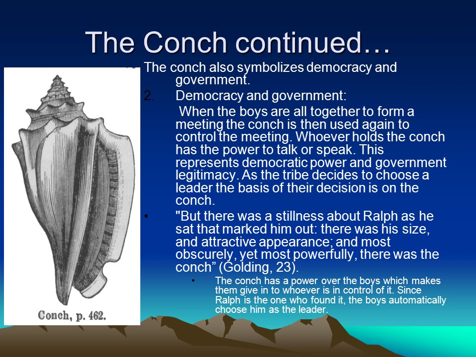 The Conch continued… The conch also symbolizes democracy and government. Democracy and government: