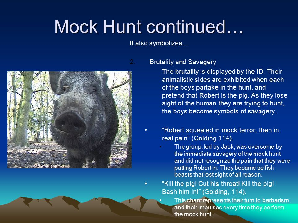 Mock Hunt continued… It also symbolizes… Brutality and Savagery