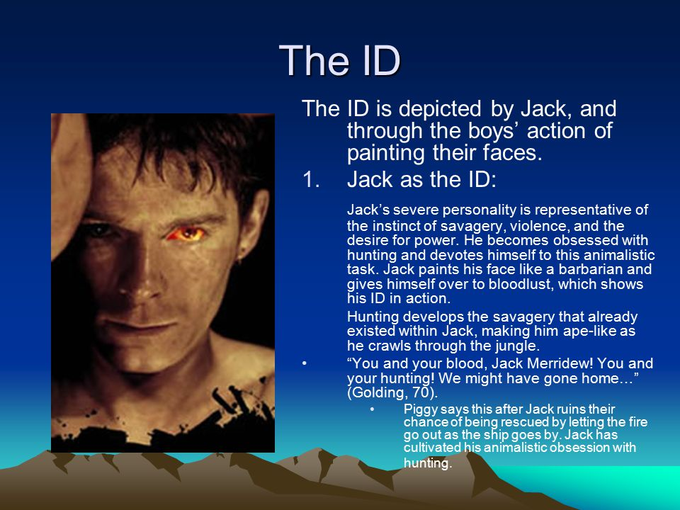 The ID The ID is depicted by Jack, and through the boys' action of painting their faces. Jack as the ID:
