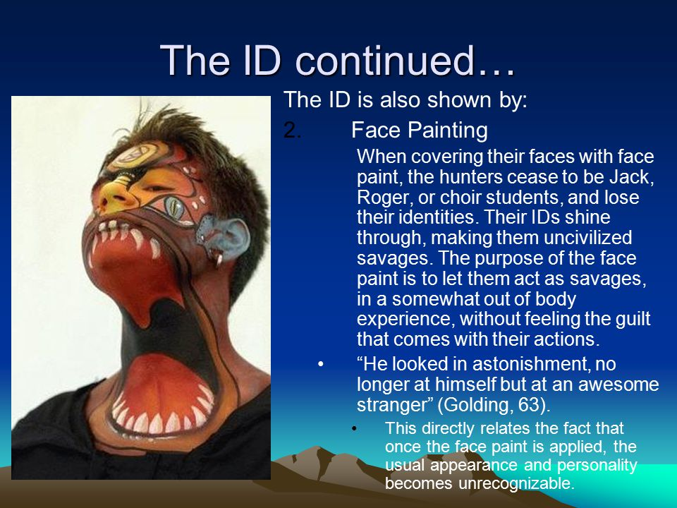 The ID continued… The ID is also shown by: Face Painting