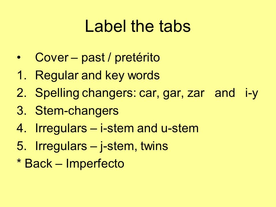 Label the tabs Cover – past / pretérito Regular and key words