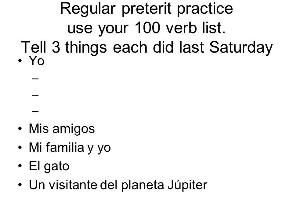 Regular preterit practice use your 100 verb list