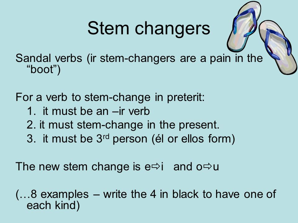 Stem changers Sandal verbs (ir stem-changers are a pain in the boot )