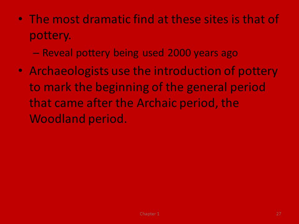The most dramatic find at these sites is that of pottery.