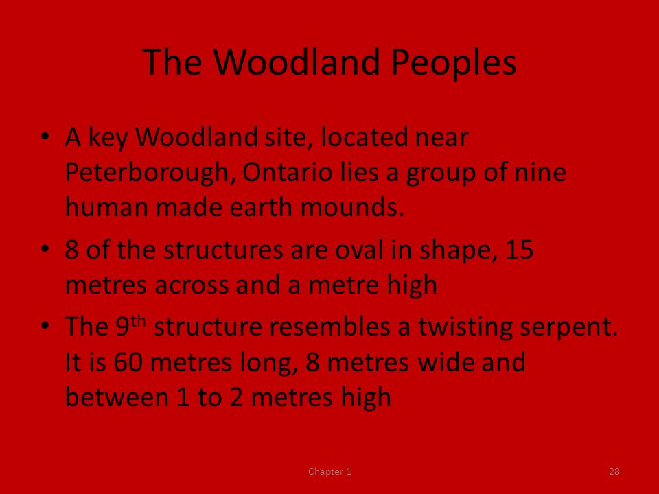 The Woodland Peoples A key Woodland site, located near Peterborough, Ontario lies a group of nine human made earth mounds.