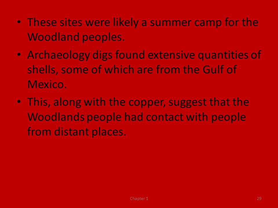 These sites were likely a summer camp for the Woodland peoples.