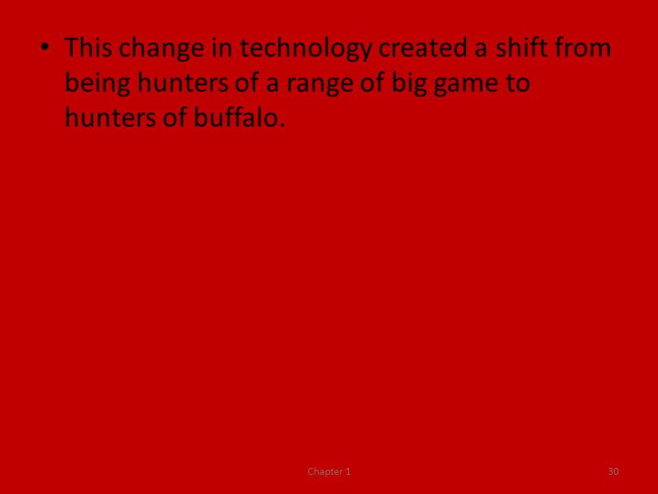 This change in technology created a shift from being hunters of a range of big game to hunters of buffalo.