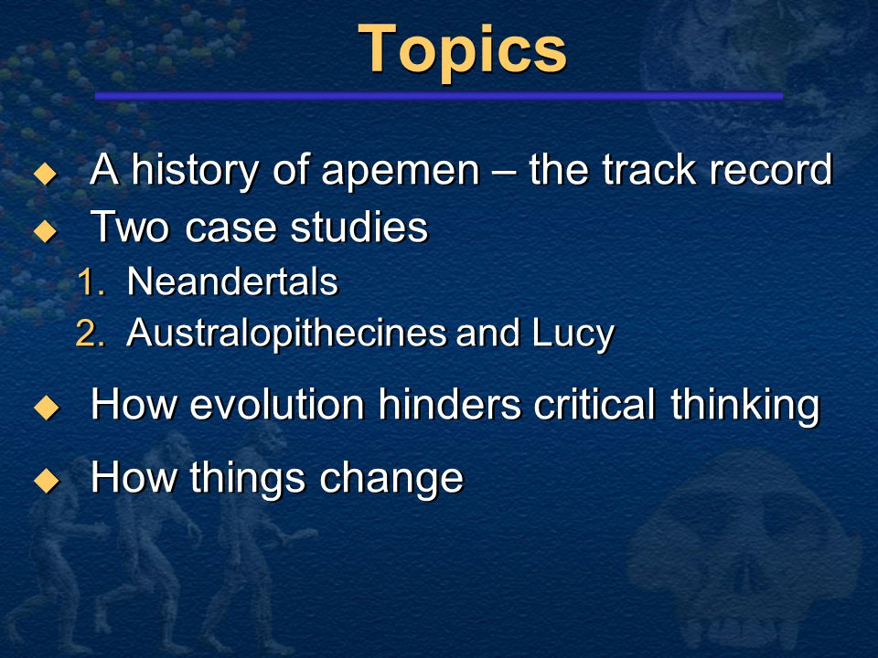 Topics A history of apemen – the track record Two case studies