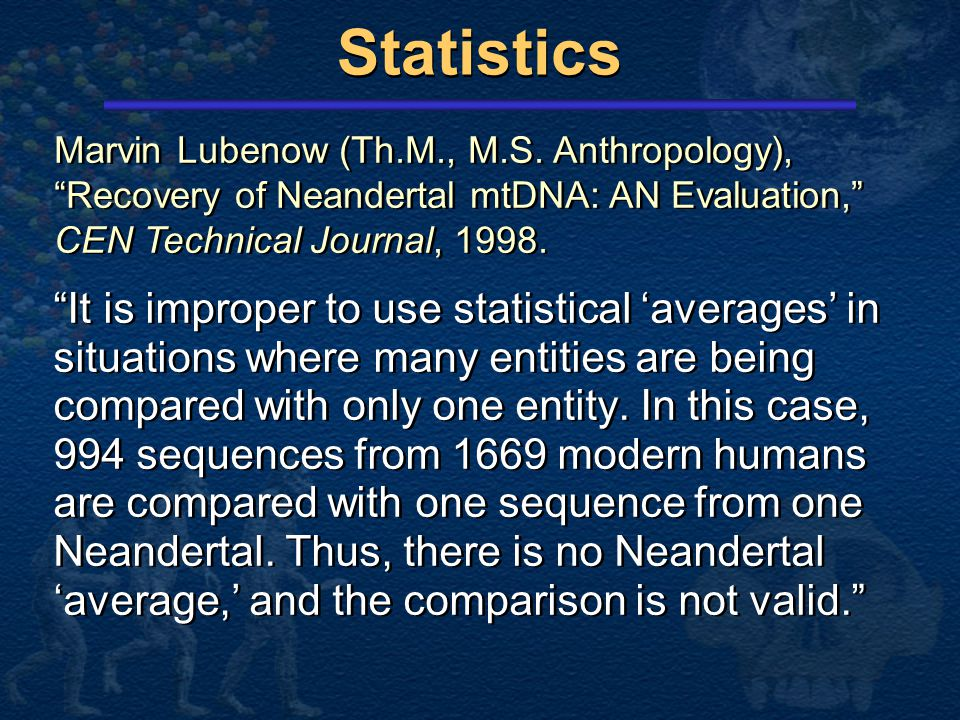 Statistics Marvin Lubenow (Th.M., M.S. Anthropology), Recovery of Neandertal mtDNA: AN Evaluation, CEN Technical Journal, 1998.