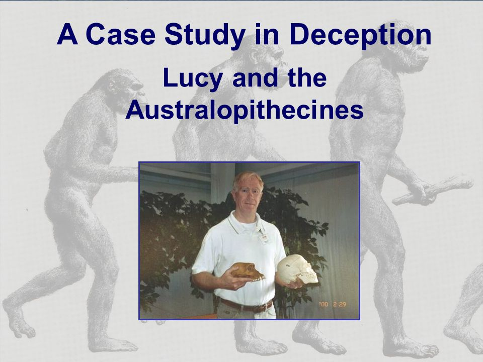 A Case Study in Deception Lucy and the Australopithecines