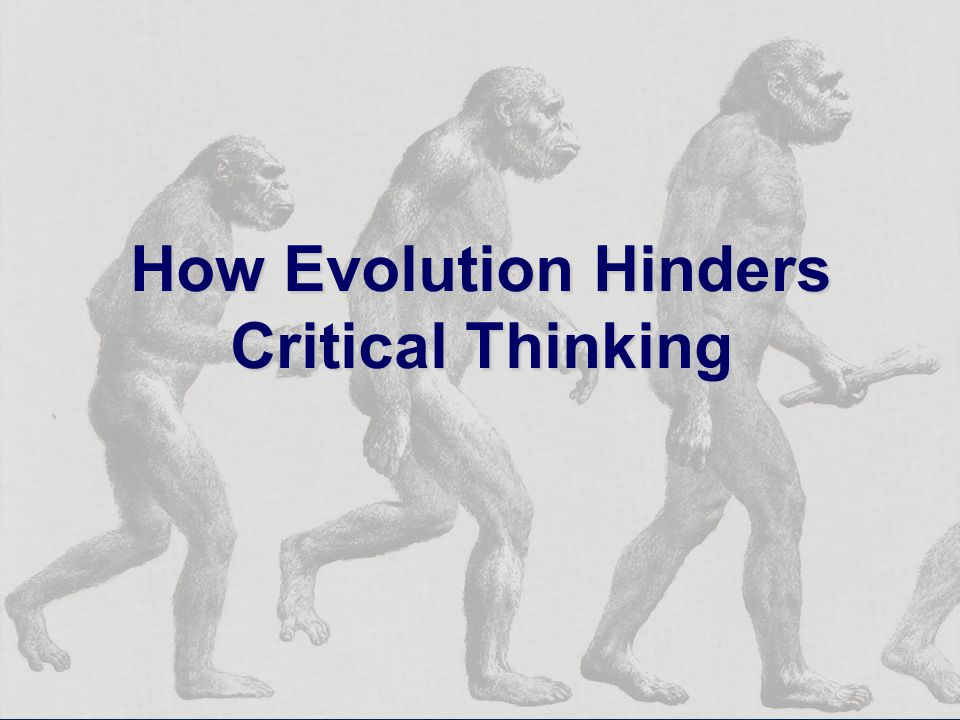 How Evolution Hinders Critical Thinking