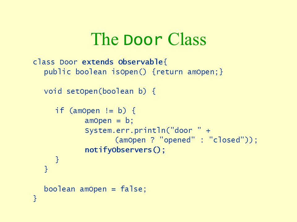 The Door Class class Door extends Observable{