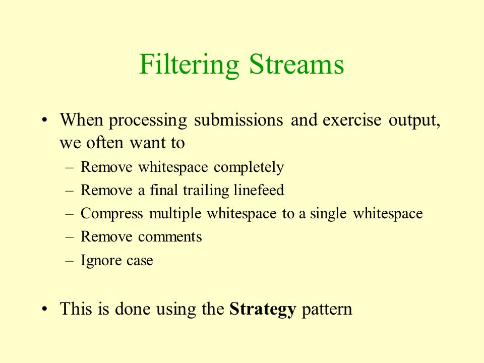 Filtering Streams When processing submissions and exercise output, we often want to. Remove whitespace completely.