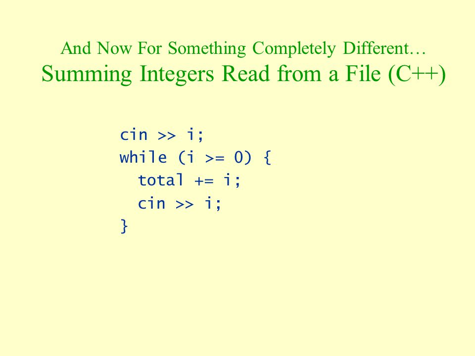 And Now For Something Completely Different… Summing Integers Read from a File (C++)