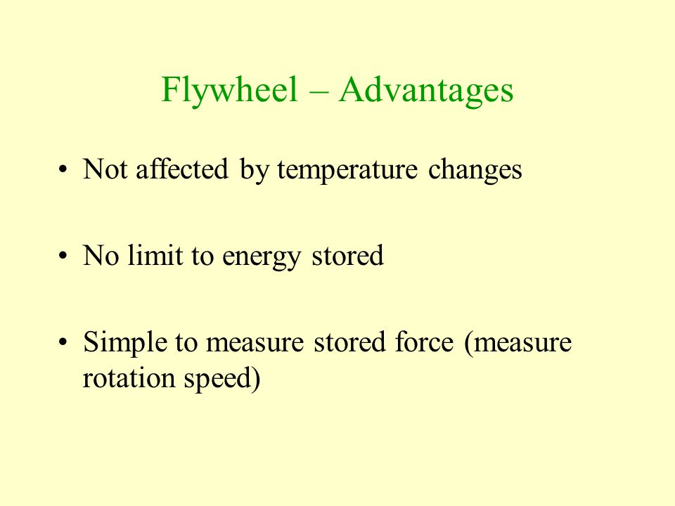 Flywheel – Advantages Not affected by temperature changes