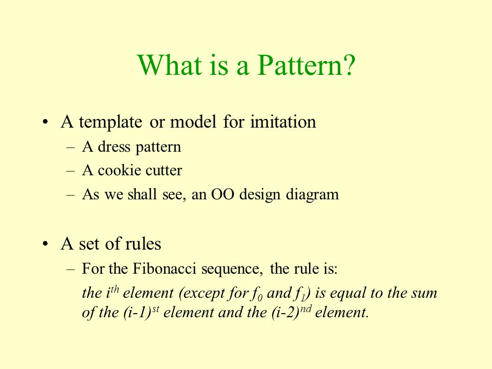 What is a Pattern A template or model for imitation A set of rules