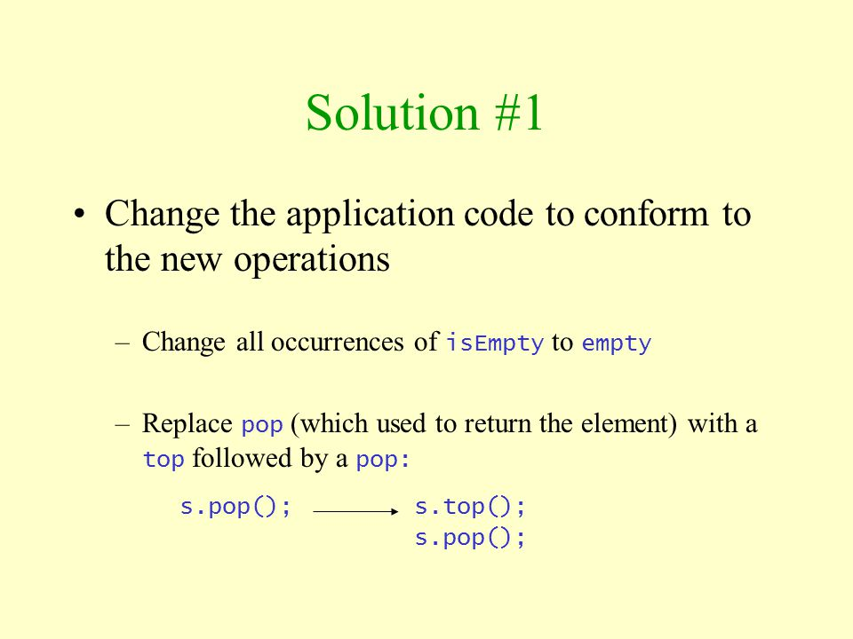Solution #1 Change the application code to conform to the new operations. Change all occurrences of isEmpty to empty.