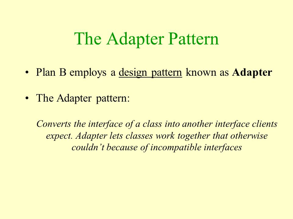 The Adapter Pattern Plan B employs a design pattern known as Adapter