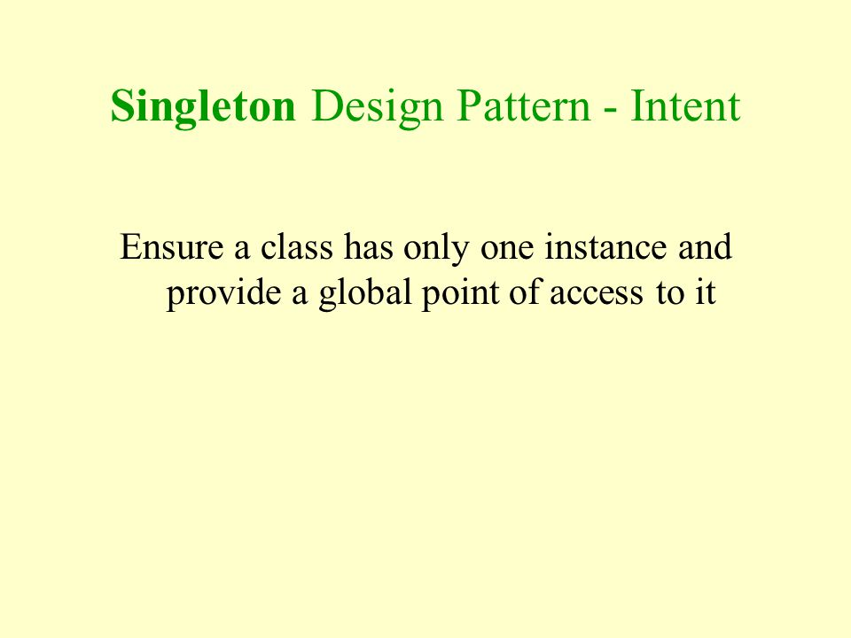 Singleton Design Pattern - Intent