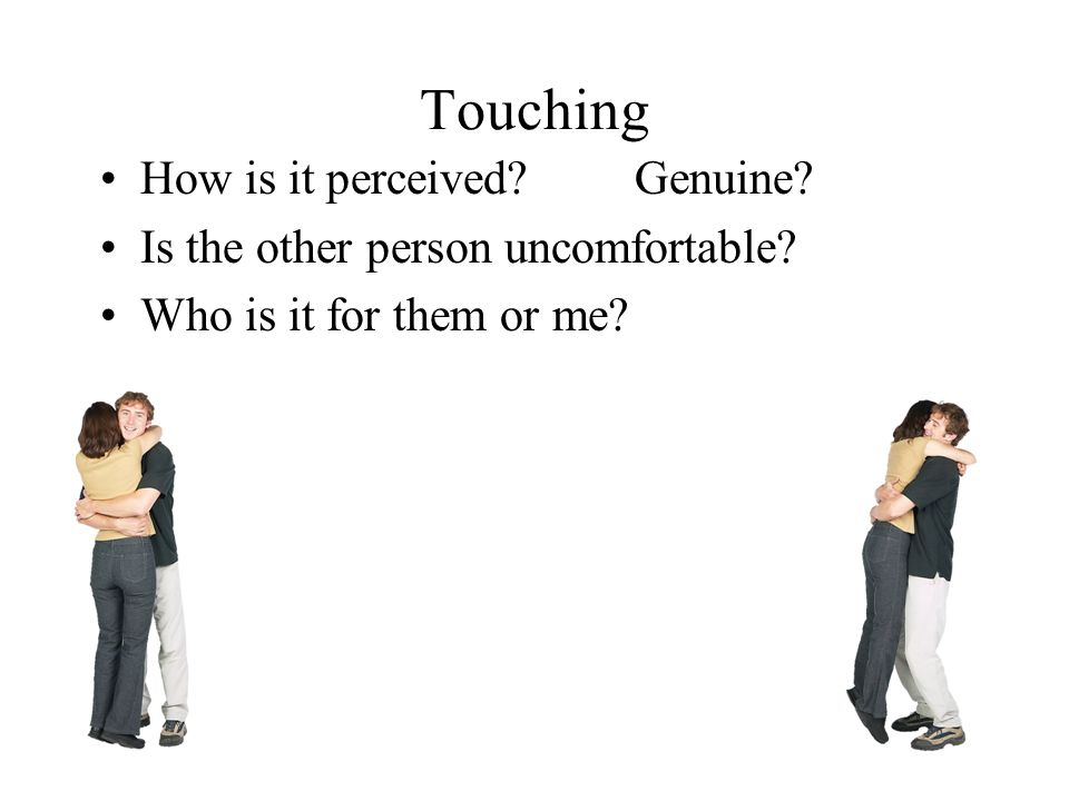 Touching How is it perceived Genuine