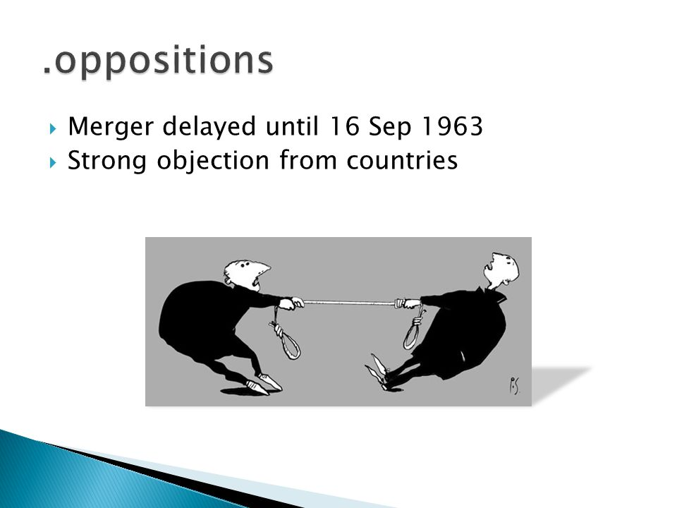 .oppositions Merger delayed until 16 Sep 1963