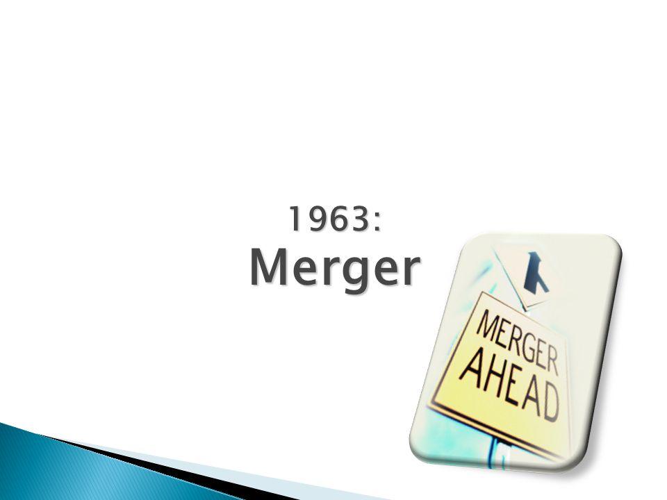 1963: Merger