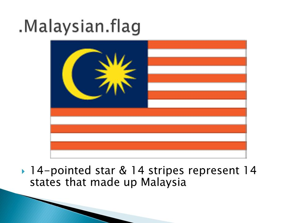 .Malaysian.flag 14-pointed star & 14 stripes represent 14 states that made up Malaysia