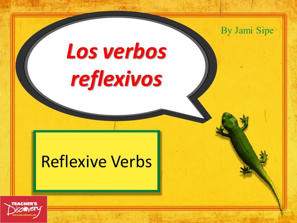 Los verbos reflexivos By Jami Sipe Reflexive Verbs