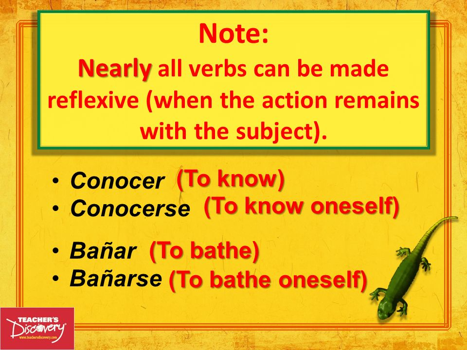 Note: Nearly all verbs can be made reflexive (when the action remains with the subject). Conocer. Conocerse.