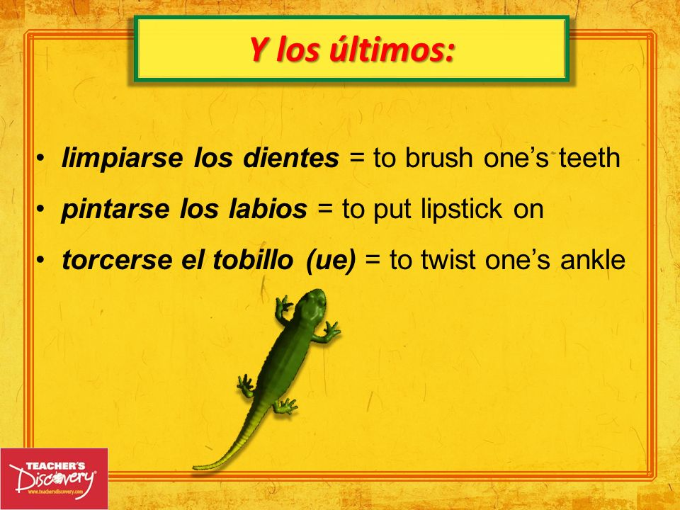 Y los últimos: limpiarse los dientes = to brush one's teeth