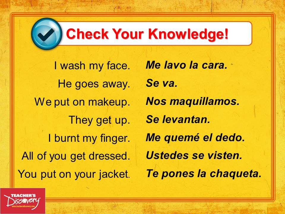 Check Your Knowledge! I wash my face. Me lavo la cara. He goes away.