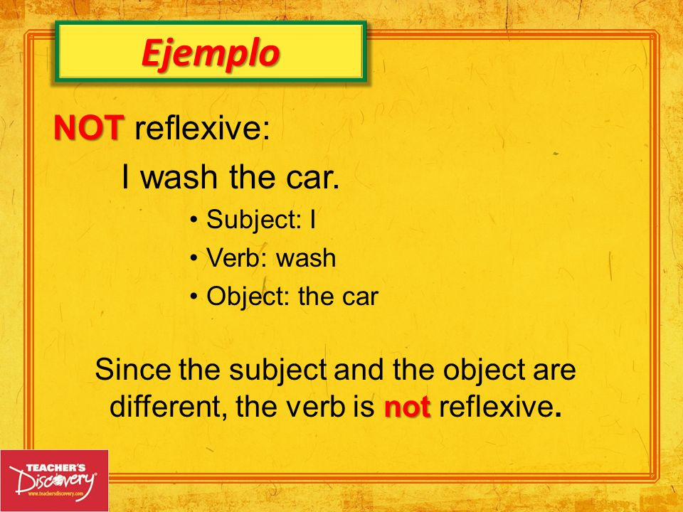 Ejemplo NOT reflexive: I wash the car.