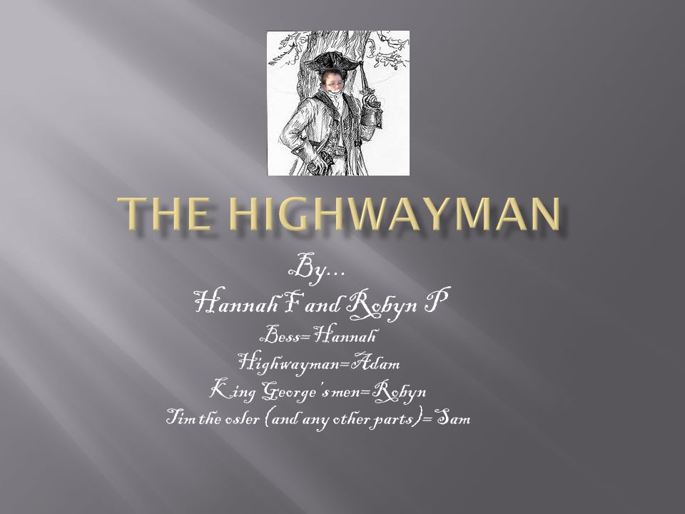 The Highwayman By... Hannah F and Robyn P Bess=Hannah Highwayman=Adam