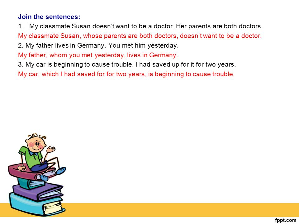 Join the sentences: My classmate Susan doesn't want to be a doctor. Her parents are both doctors.