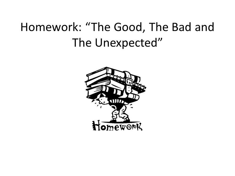 Homework: The Good, The Bad and The Unexpected