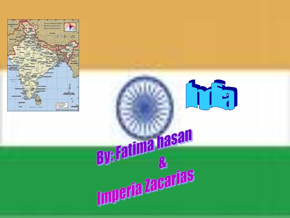 India By: Fatima hasan & Imperia Zacarias