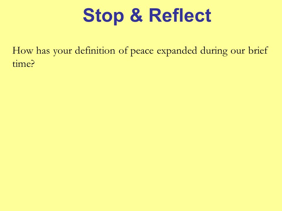 Stop & Reflect How has your definition of peace expanded during our brief time 9