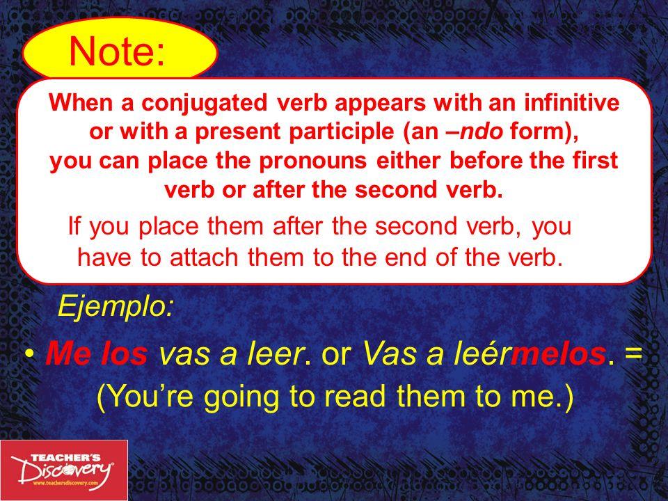 Note: Me los vas a leer. or Vas a leérmelos. =
