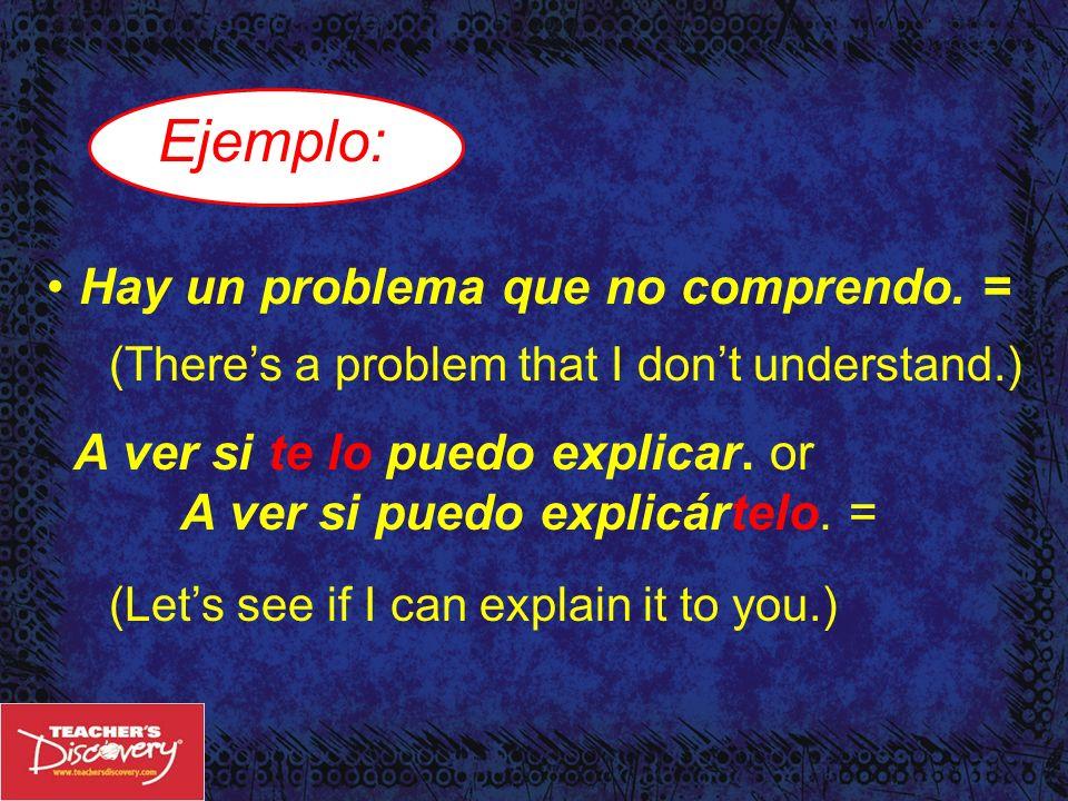 Ejemplo: Hay un problema que no comprendo. =