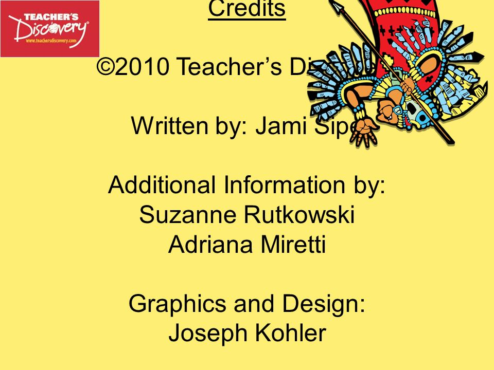 Credits ©2010 Teacher's Discovery Written by: Jami Sipe Additional Information by: Suzanne Rutkowski Adriana Miretti Graphics and Design: Joseph Kohler Order Today.